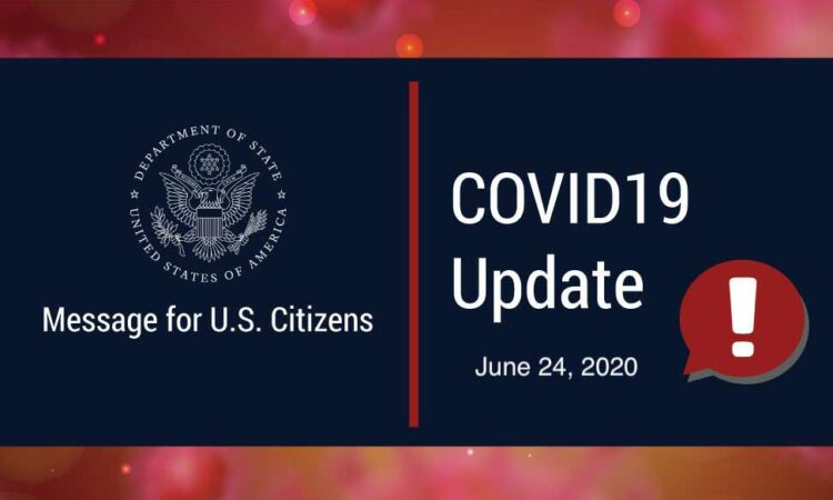 """""""Message for U.S. Citizens"""". """"COVID-19 Update, June 24, 2020!"""""""