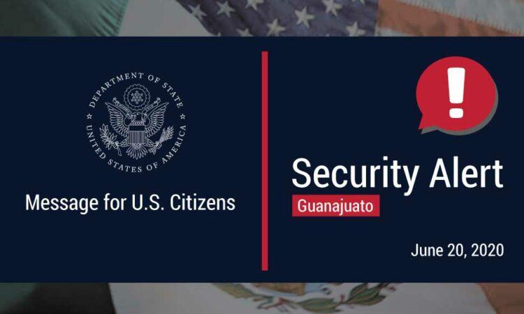 """It reads """"Message for U.S. Citizens"""", """"Security Alert. Guanajuato, June 20, 2020""""."""