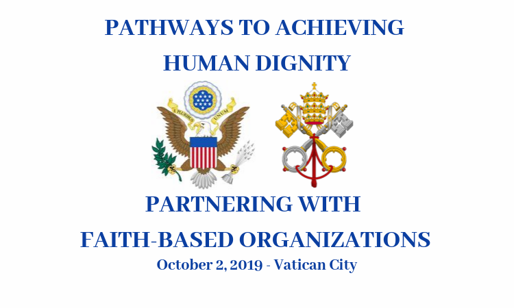 """The image reads: """"Pathways to achieving Human Dignity. Partnering with Faith-Based Organizations. October 2, 2019-Vatican City."""" It features the insignias for the United States and the Holy See."""